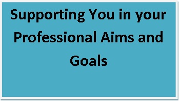 Supporting You in your Professional Aims and Goals